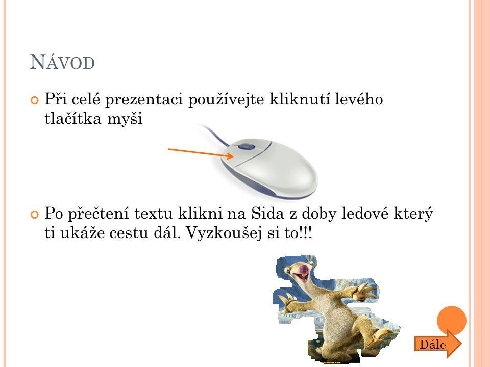 Návod Při celé prezentaci používejte kliknutí levého tlačítka myši