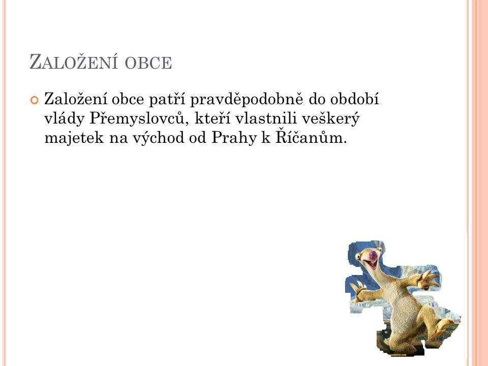 Založení obce Založení obce patří pravděpodobně do období vlády Přemyslovců, kteří vlastnili veškerý majetek na východ od Prahy k Říčanům.