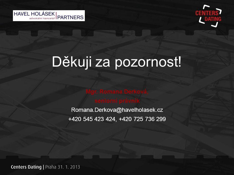 Děkuji za pozornost! Mgr. Romana Derková, seniorní právník
