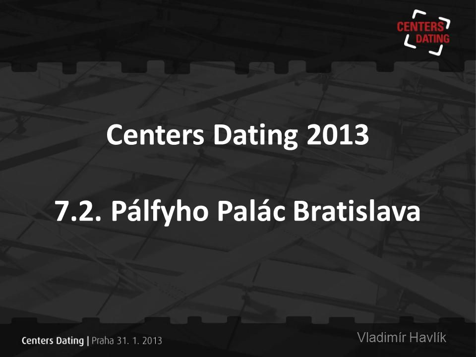Centers Dating 2013 7.2. Pálfyho Palác Bratislava