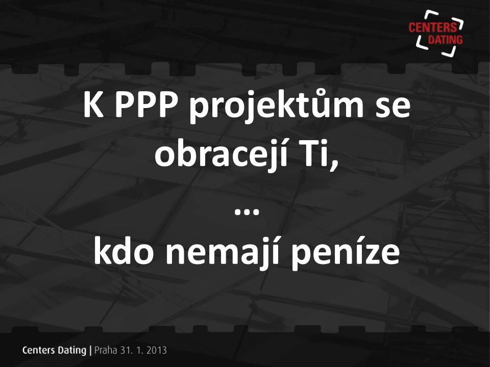 K PPP projektům se obracejí Ti, … kdo nemají peníze