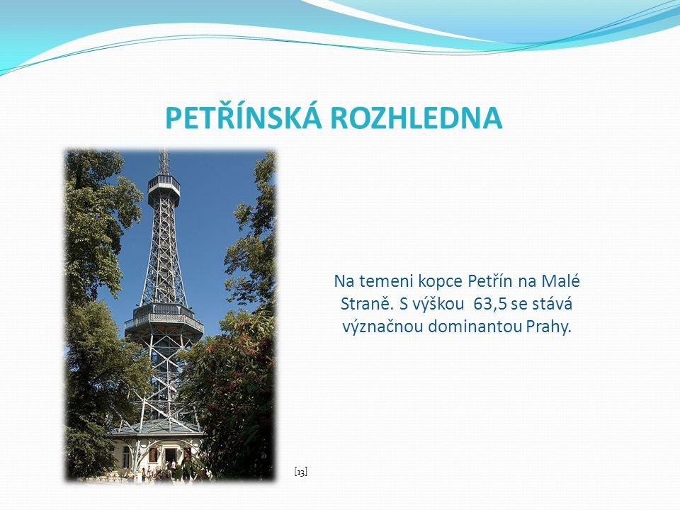 PETŘÍNSKÁ ROZHLEDNA Na temeni kopce Petřín na Malé Straně. S výškou 63,5 se stává význačnou dominantou Prahy.