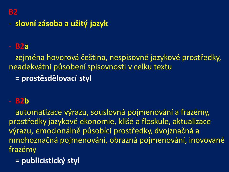 B2 slovní zásoba a užitý jazyk. B2a. zejména hovorová čeština, nespisovné jazykové prostředky, neadekvátní působení spisovnosti v celku textu.