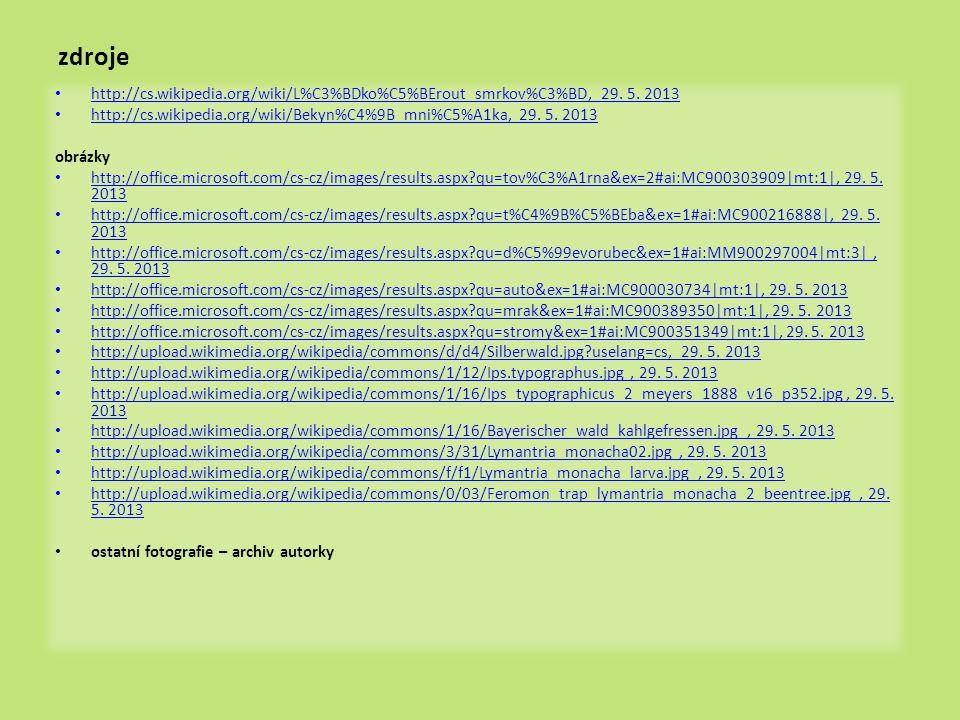 zdroje http://cs.wikipedia.org/wiki/L%C3%BDko%C5%BErout_smrkov%C3%BD, 29. 5. 2013. http://cs.wikipedia.org/wiki/Bekyn%C4%9B_mni%C5%A1ka, 29. 5. 2013.