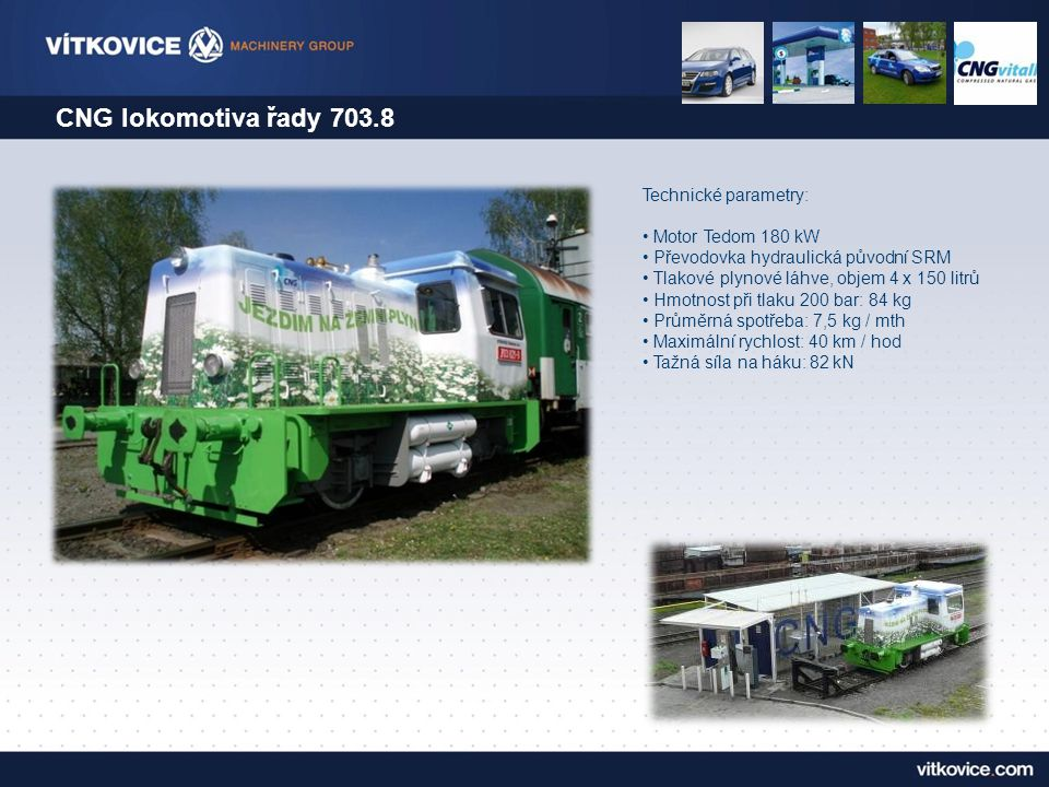CNG lokomotiva řady 703.8 Technické parametry: Motor Tedom 180 kW