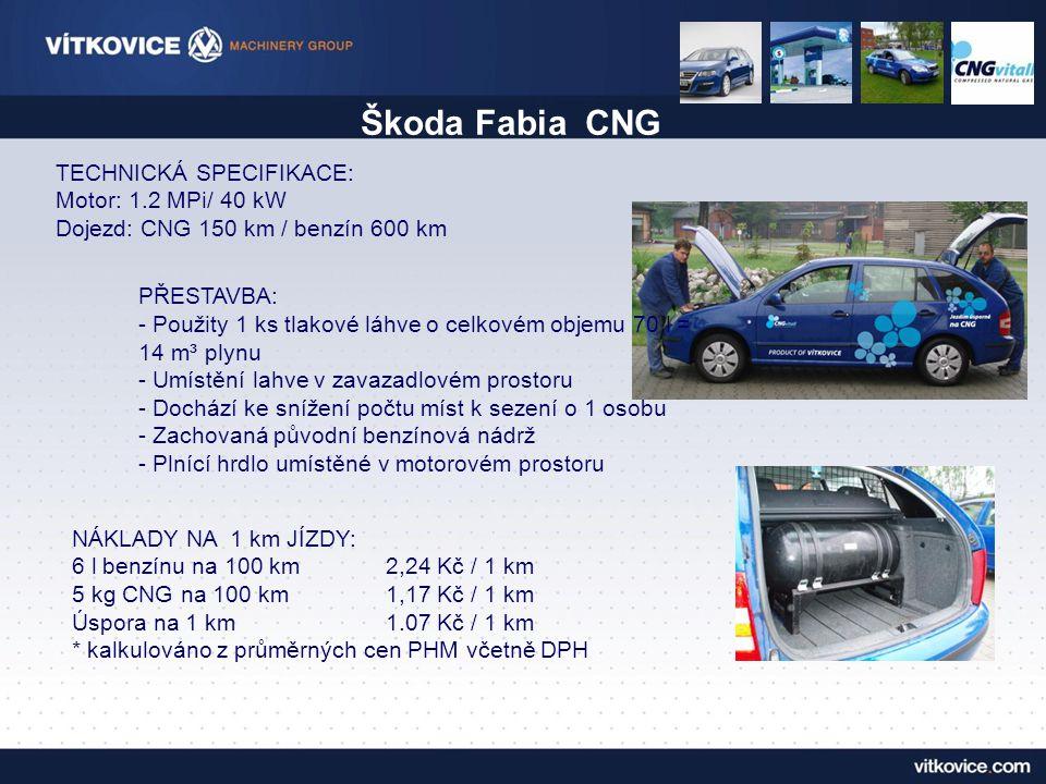 Škoda Fabia CNG TECHNICKÁ SPECIFIKACE: Motor: 1.2 MPi/ 40 kW Dojezd: CNG 150 km / benzín 600 km.