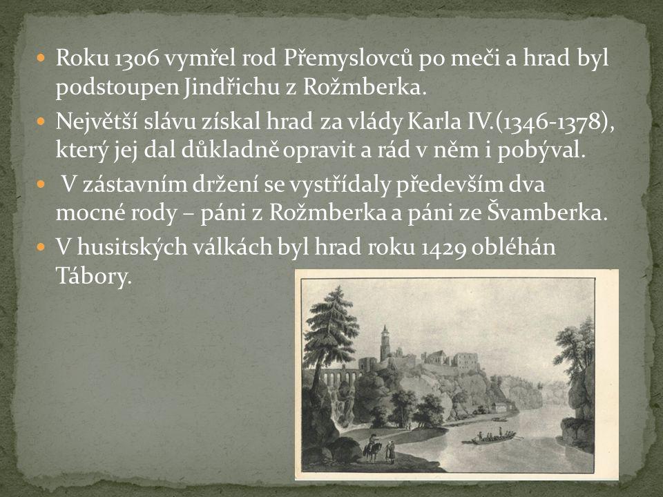 Roku 1306 vymřel rod Přemyslovců po meči a hrad byl podstoupen Jindřichu z Rožmberka.