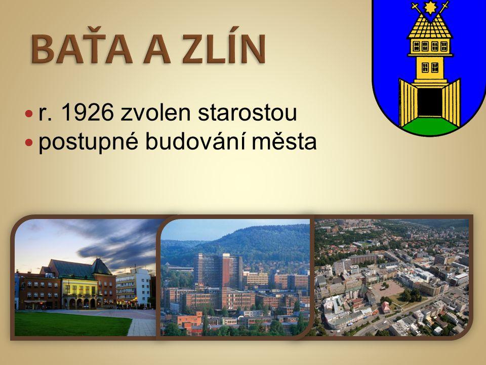 BAŤA A ZLÍN r. 1926 zvolen starostou postupné budování města