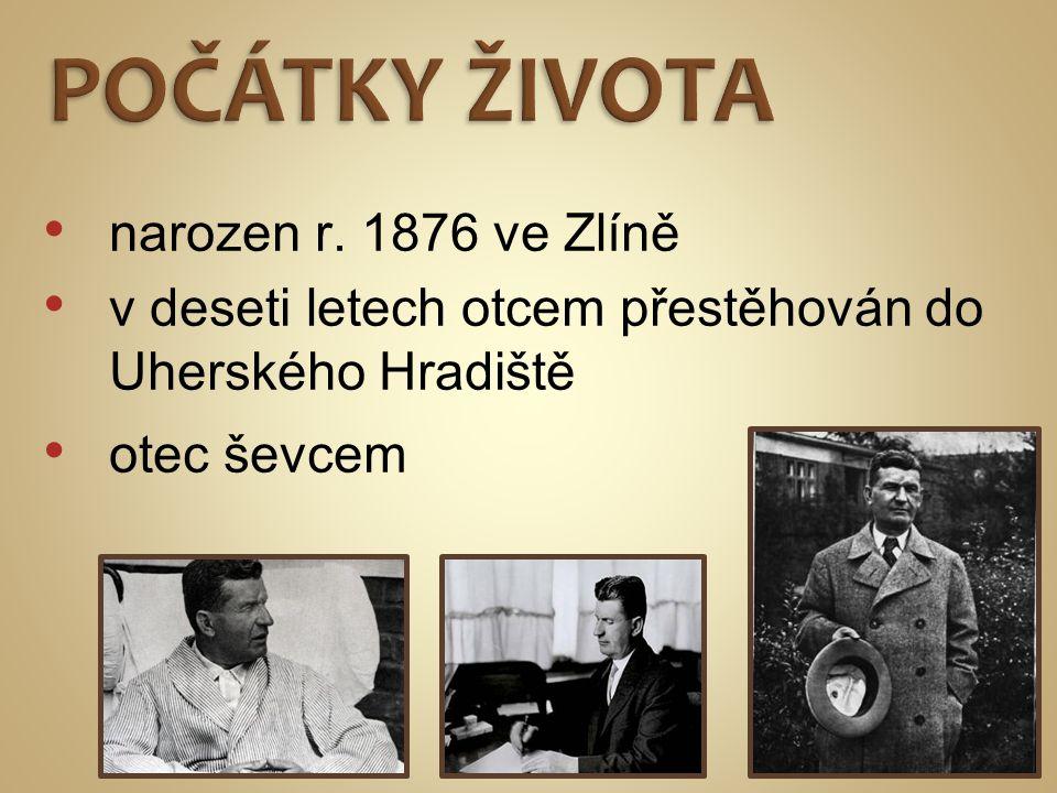 POČÁTKY ŽIVOTA narozen r. 1876 ve Zlíně