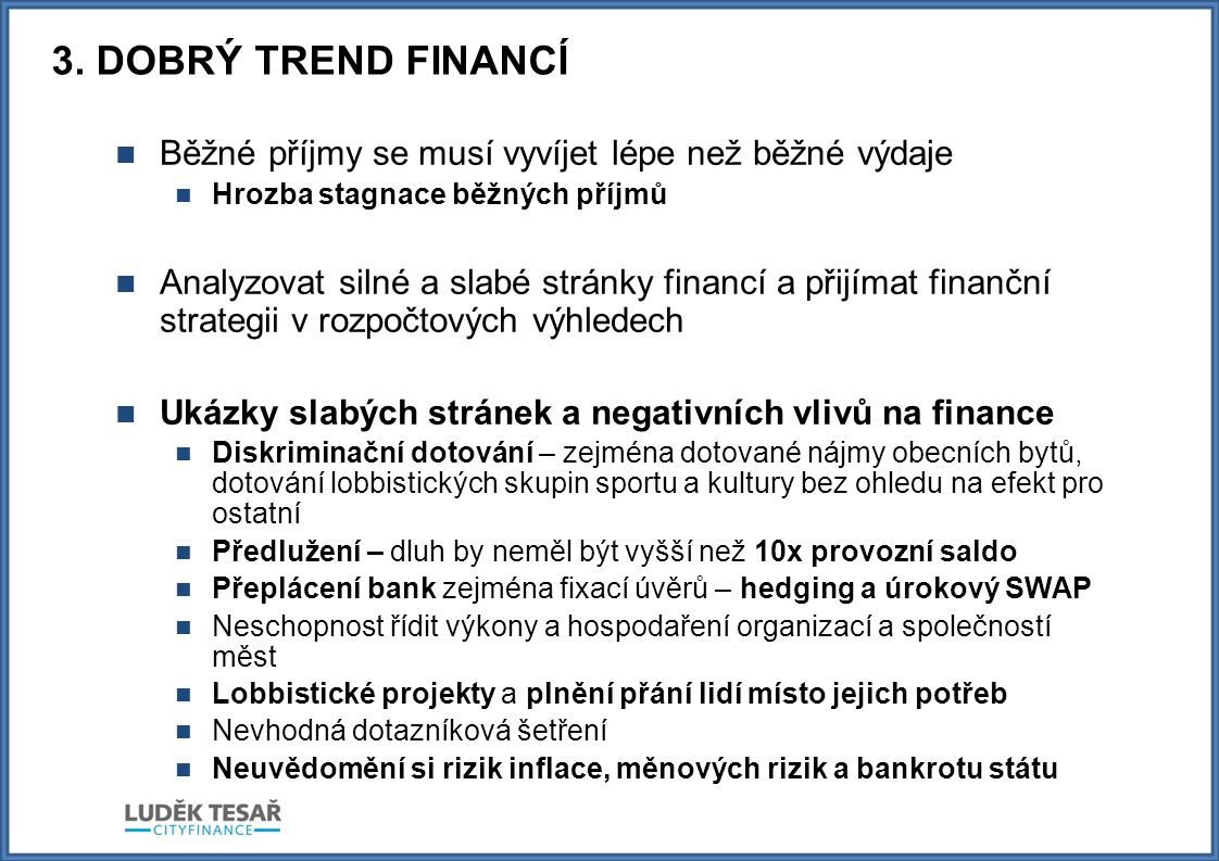 3. DOBRÝ TREND FINANCÍ Běžné příjmy se musí vyvíjet lépe než běžné výdaje. Hrozba stagnace běžných příjmů.
