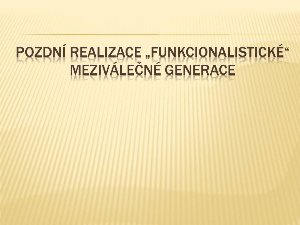 """Pozdní realizace """"funkcionalistické meziválečné generace"""