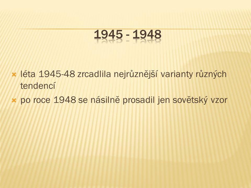 1945 - 1948 léta 1945-48 zrcadlila nejrůznější varianty různých tendencí.