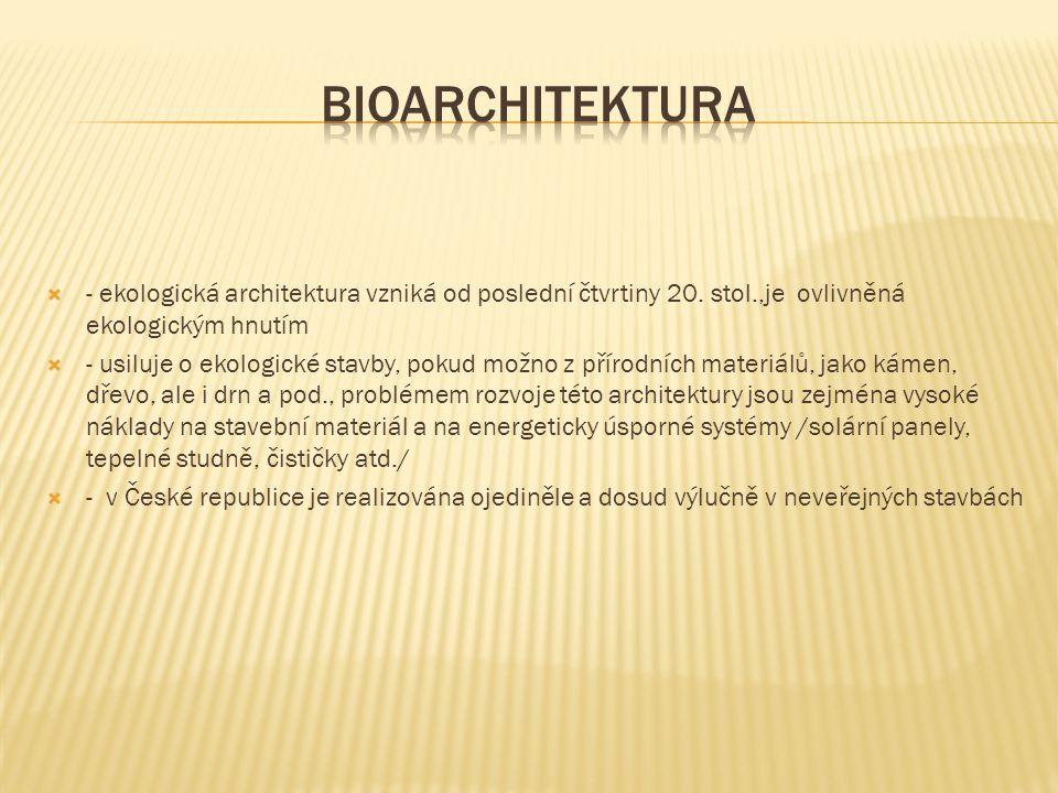 Bioarchitektura - ekologická architektura vzniká od poslední čtvrtiny 20. stol.,je ovlivněná ekologickým hnutím.