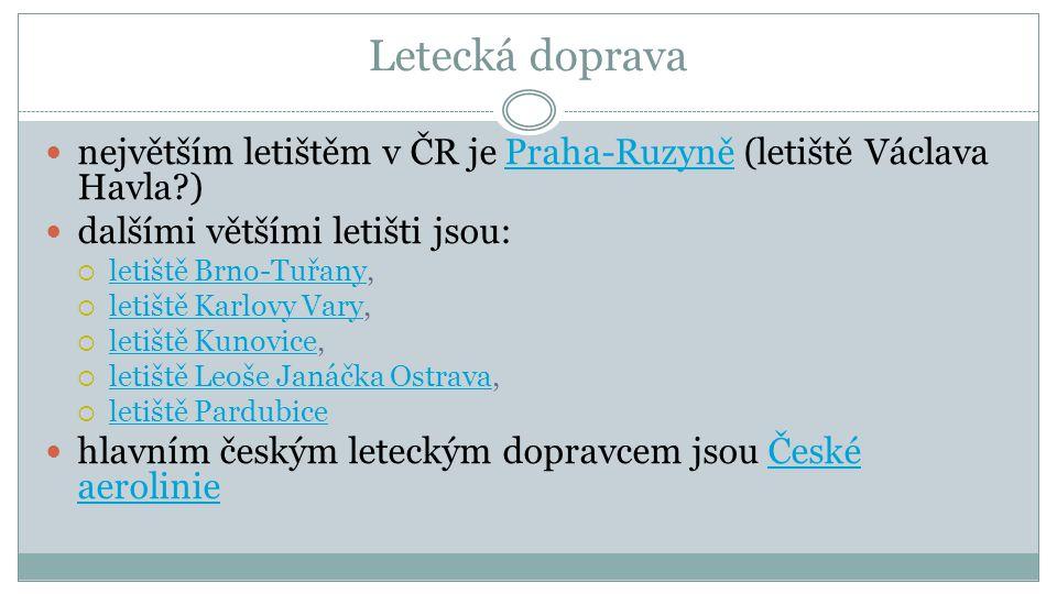 Letecká doprava největším letištěm v ČR je Praha-Ruzyně (letiště Václava Havla ) dalšími většími letišti jsou: