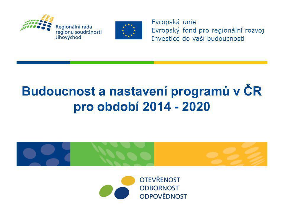 Budoucnost a nastavení programů v ČR pro období 2014 - 2020