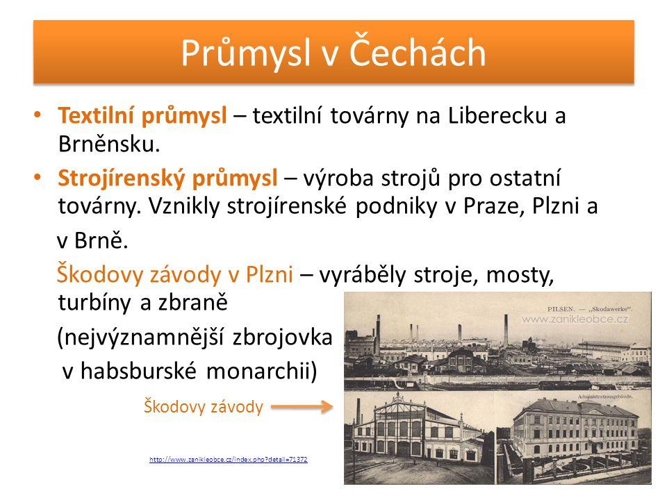 Průmysl v Čechách Textilní průmysl – textilní továrny na Liberecku a Brněnsku.