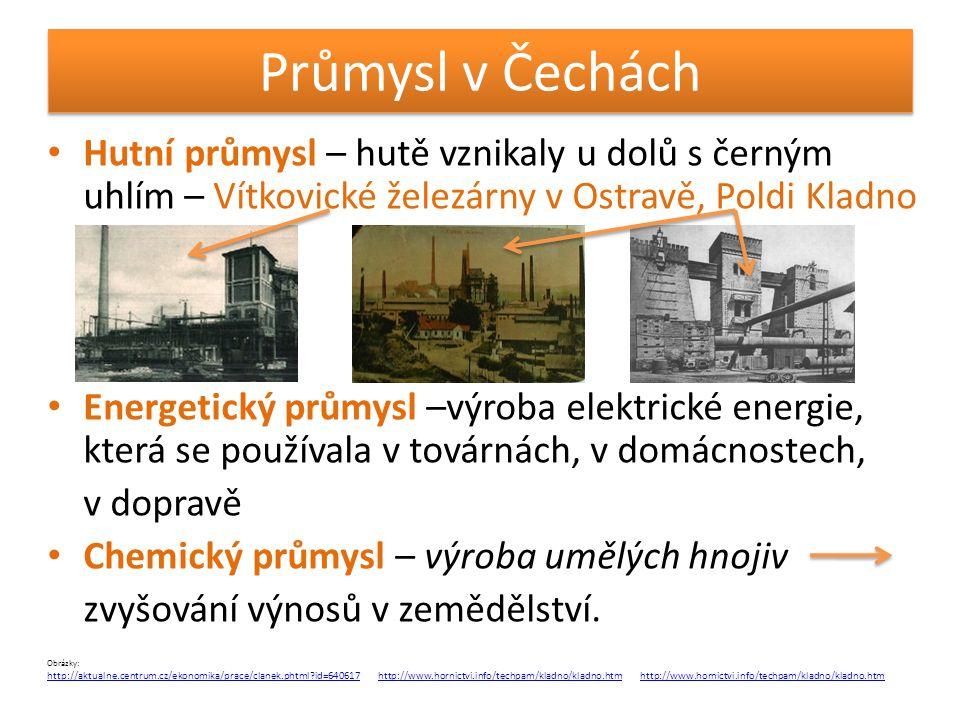 Průmysl v Čechách Hutní průmysl – hutě vznikaly u dolů s černým uhlím – Vítkovické železárny v Ostravě, Poldi Kladno.
