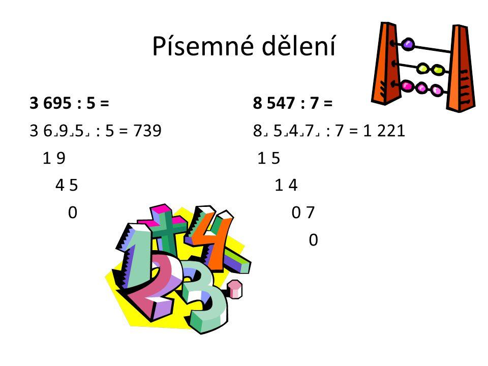 Písemné dělení 3 695 : 5 = 8 547 : 7 = 3 6˼9˼5˼ : 5 = 739 1 9 4 5 0