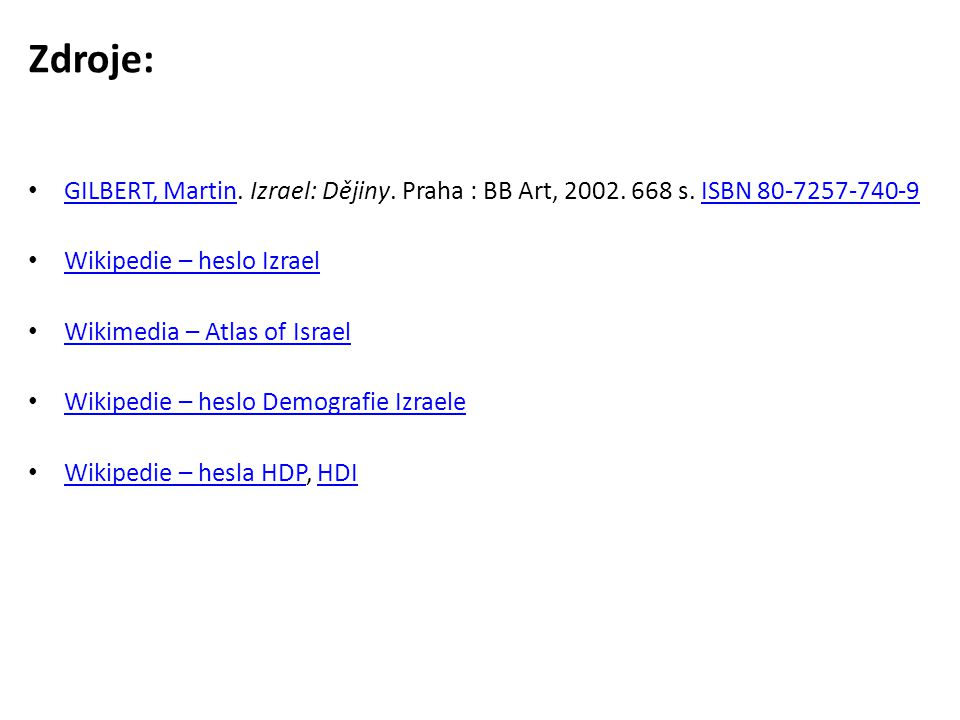 Zdroje: GILBERT, Martin. Izrael: Dějiny. Praha : BB Art, 2002. 668 s. ISBN 80-7257-740-9. Wikipedie – heslo Izrael.