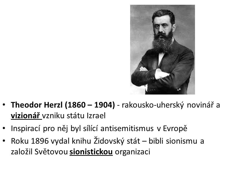 Theodor Herzl (1860 – 1904) - rakousko-uherský novinář a vizionář vzniku státu Izrael