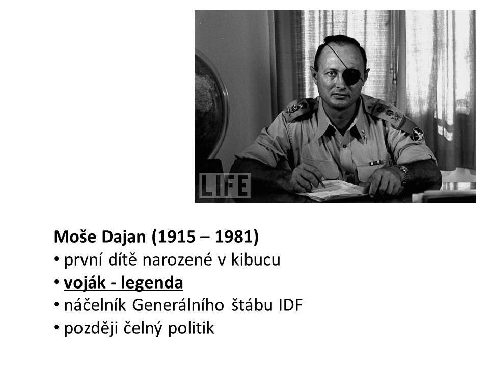 Moše Dajan (1915 – 1981) první dítě narozené v kibucu. voják - legenda. náčelník Generálního štábu IDF.