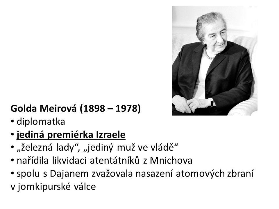 """Golda Meirová (1898 – 1978) diplomatka. jediná premiérka Izraele. """"železná lady , """"jediný muž ve vládě"""