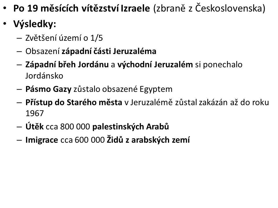 Po 19 měsících vítězství Izraele (zbraně z Československa) Výsledky: