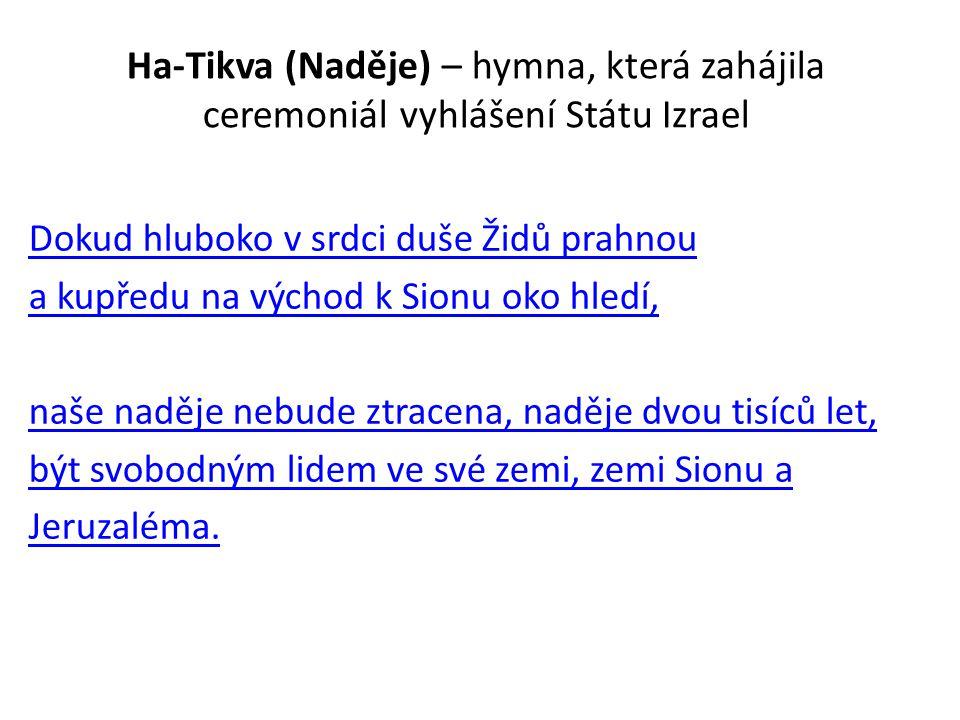 Ha-Tikva (Naděje) – hymna, která zahájila ceremoniál vyhlášení Státu Izrael