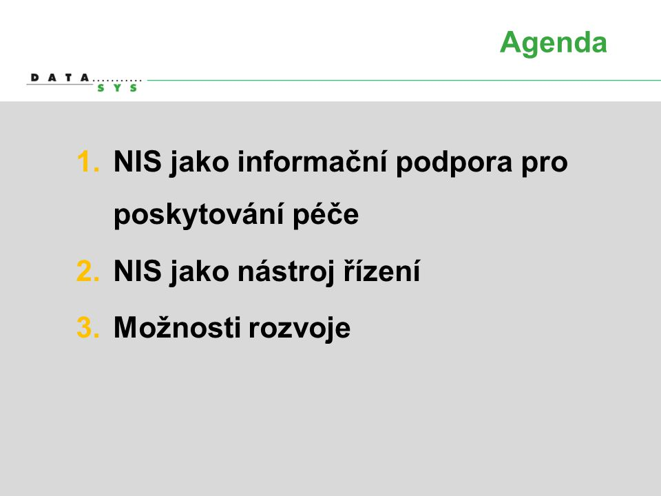 Agenda NIS jako informační podpora pro poskytování péče NIS jako nástroj řízení Možnosti rozvoje