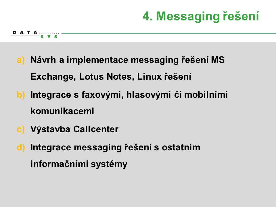 4. Messaging řešení Návrh a implementace messaging řešení MS Exchange, Lotus Notes, Linux řešení.