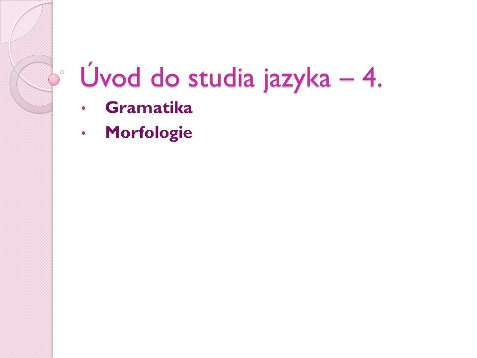 Úvod do studia jazyka – 4. Gramatika Morfologie