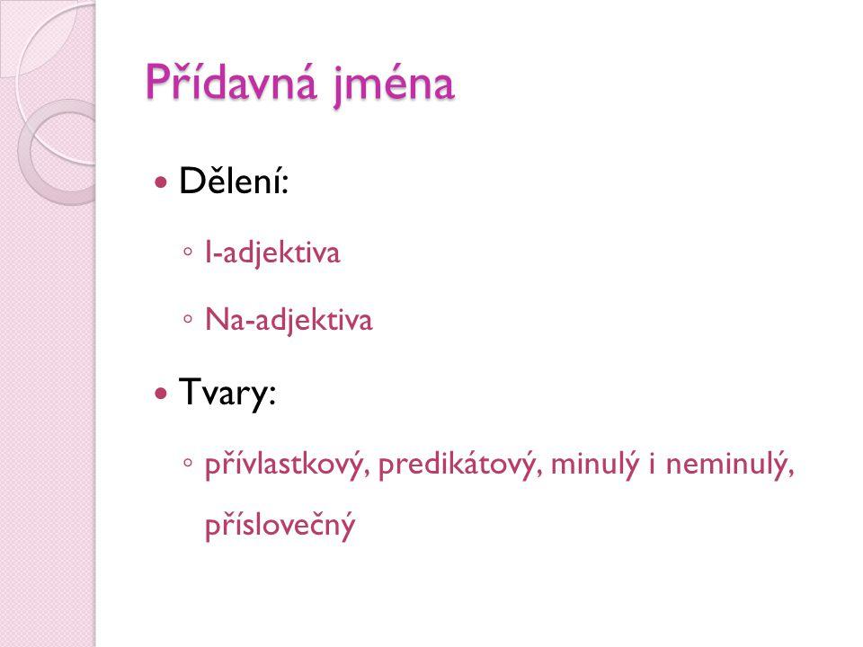 Přídavná jména Dělení: Tvary: I-adjektiva Na-adjektiva