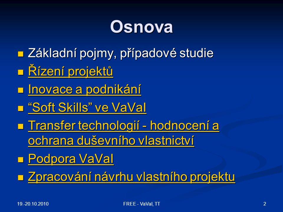 Osnova Základní pojmy, případové studie Řízení projektů