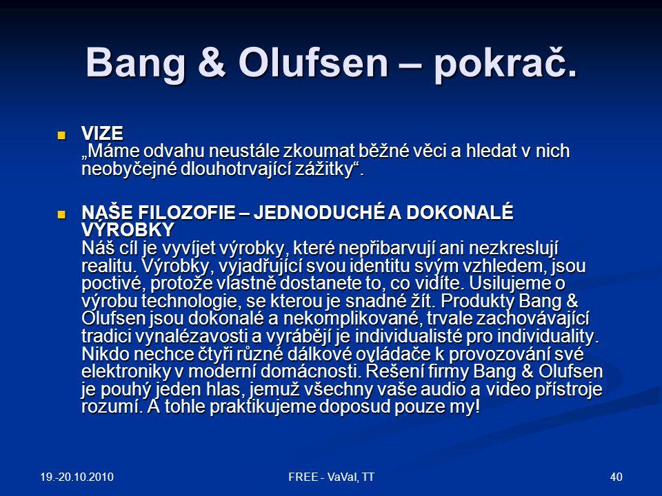 """Bang & Olufsen – pokrač. VIZE """"Máme odvahu neustále zkoumat běžné věci a hledat v nich neobyčejné dlouhotrvající zážitky ."""