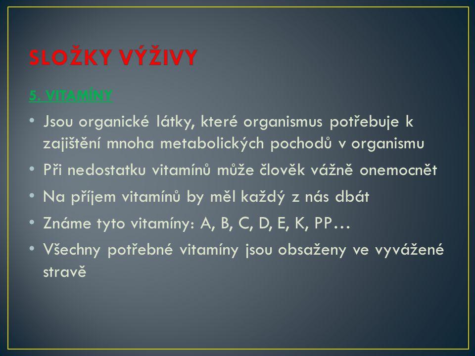 SLOŽKY VÝŽIVY 5. VITAMÍNY. Jsou organické látky, které organismus potřebuje k zajištění mnoha metabolických pochodů v organismu.