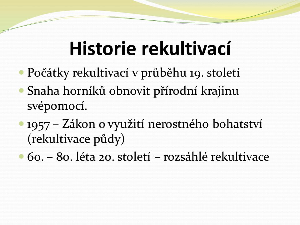 Historie rekultivací Počátky rekultivací v průběhu 19. století