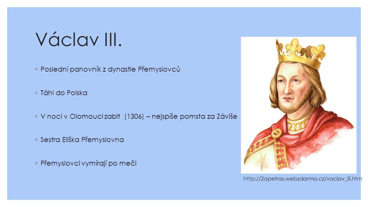 Václav III. Poslední panovník z dynastie Přemyslovců Táhl do Polska