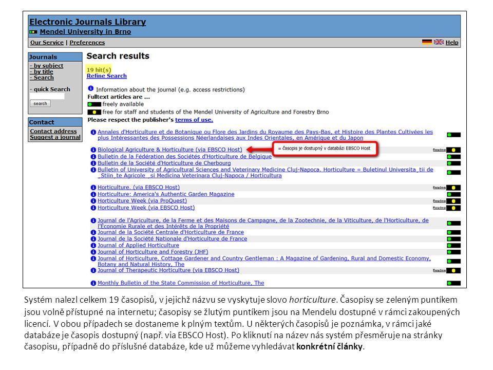 Systém nalezl celkem 19 časopisů, v jejichž názvu se vyskytuje slovo horticulture.