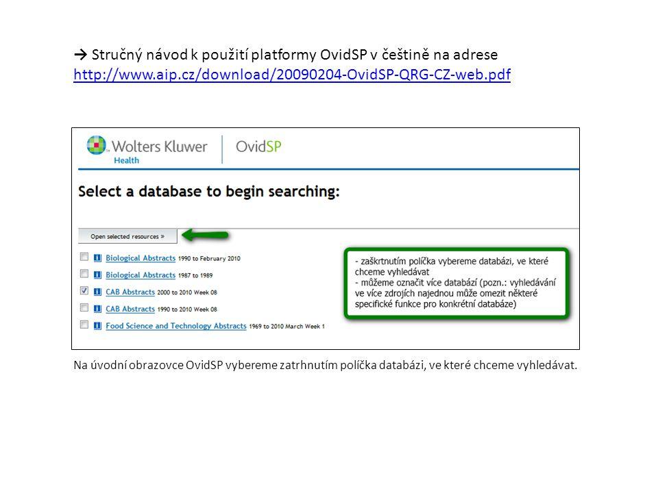 → Stručný návod k použití platformy OvidSP v češtině na adrese http://www.aip.cz/download/20090204-OvidSP-QRG-CZ-web.pdf