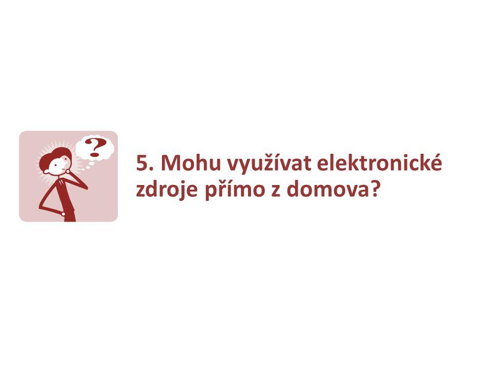 5. Mohu využívat elektronické zdroje přímo z domova