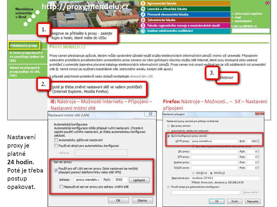 http://proxy.mendelu.cz IE: Nástroje – Možnosti Internetu – Připojení – Nastavení místní sítě.