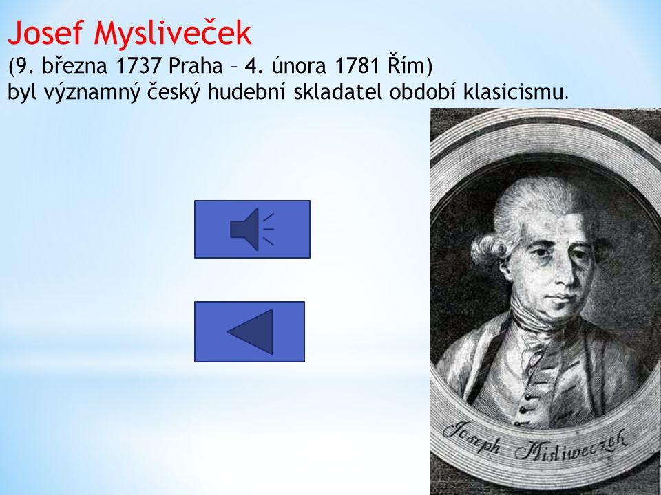 Josef Mysliveček (9. března 1737 Praha – 4