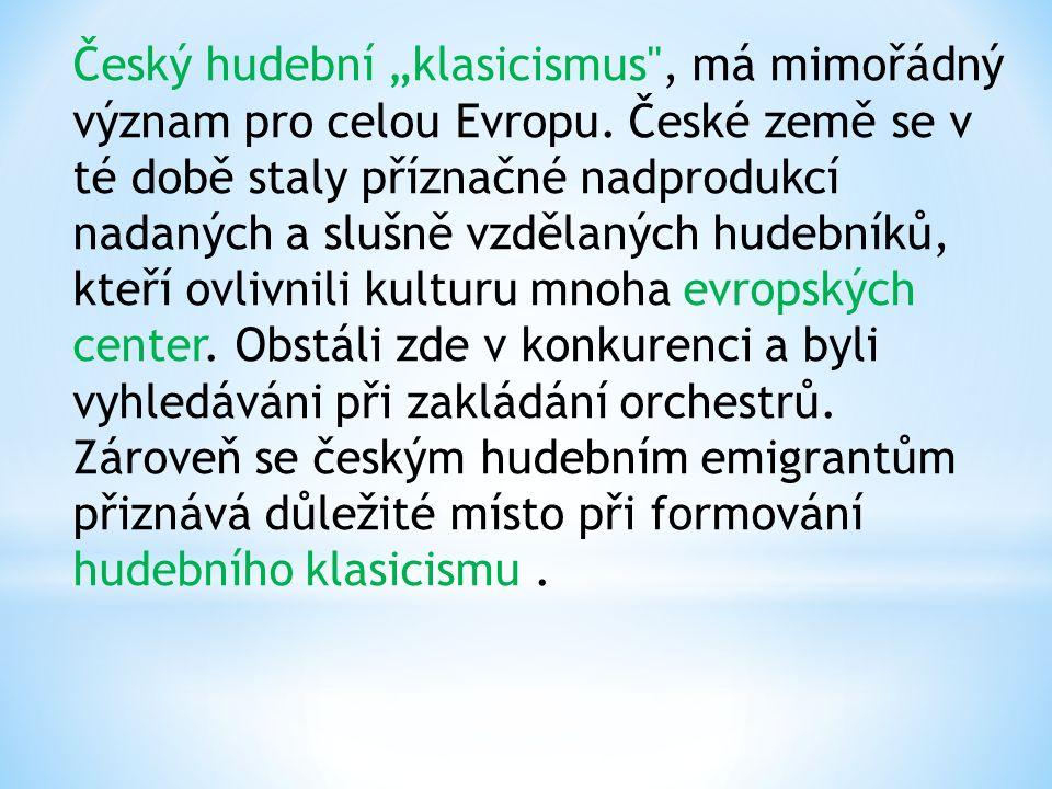 """Český hudební """"klasicismus , má mimořádný význam pro celou Evropu"""