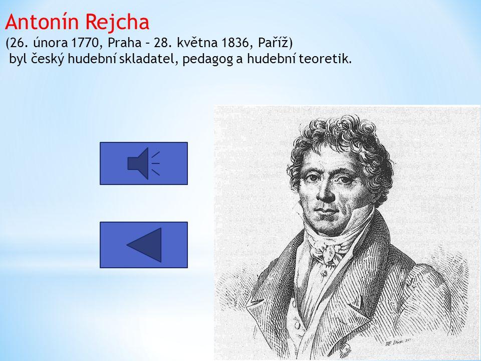 Antonín Rejcha (26. února 1770, Praha – 28