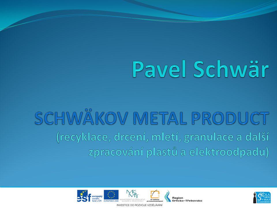 Pavel Schwär SCHWÄKOV METAL PRODUCT (recyklace, drcení, mletí, granulace a další zpracování plastů a elektroodpadu)