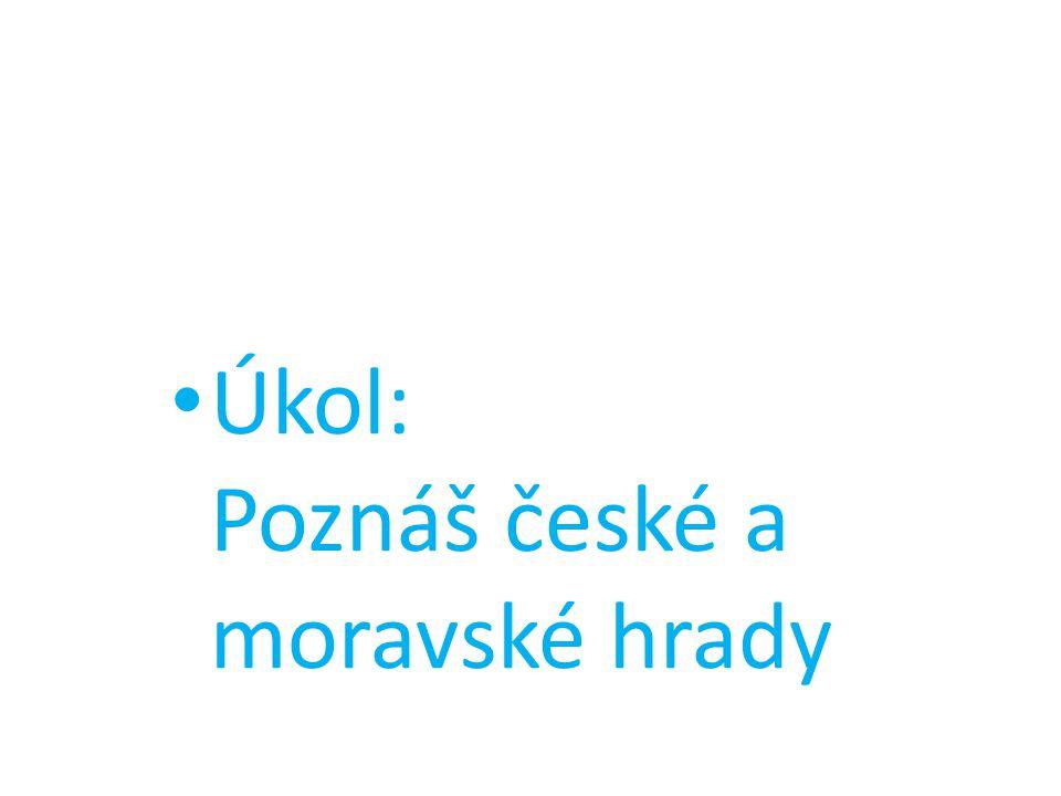 Úkol: Poznáš české a moravské hrady