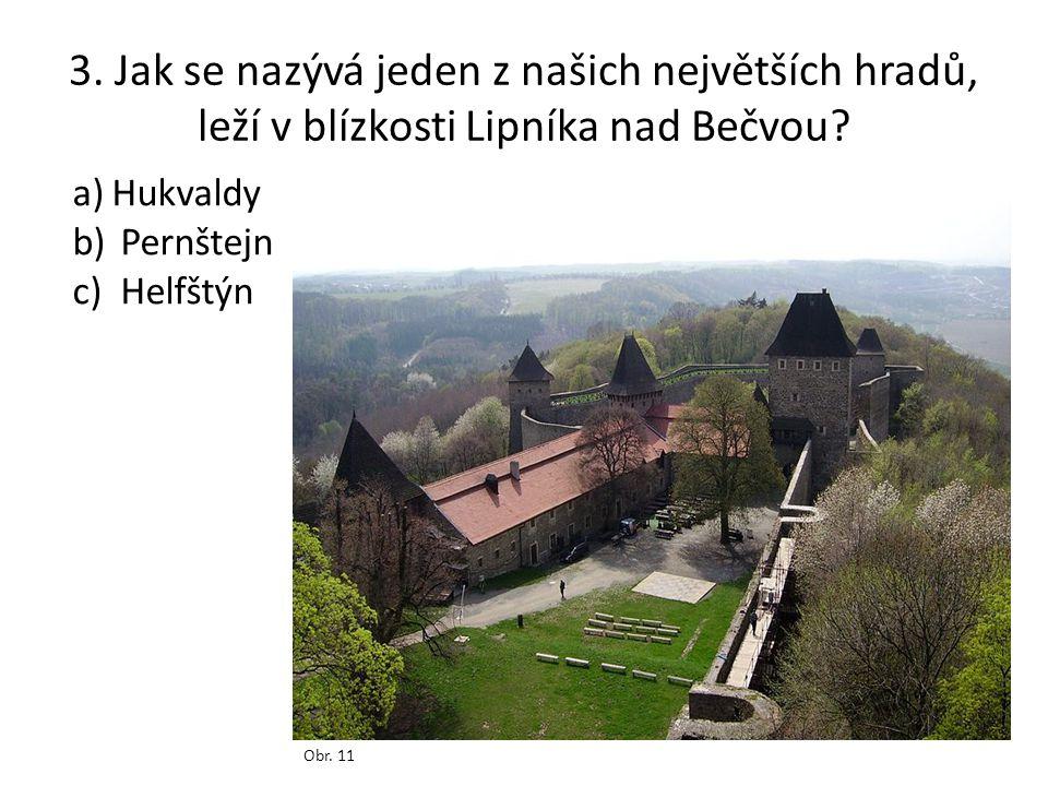 3. Jak se nazývá jeden z našich největších hradů, leží v blízkosti Lipníka nad Bečvou