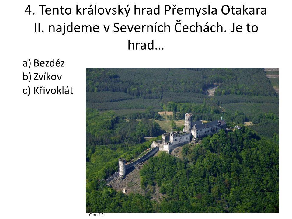 4. Tento královský hrad Přemysla Otakara II