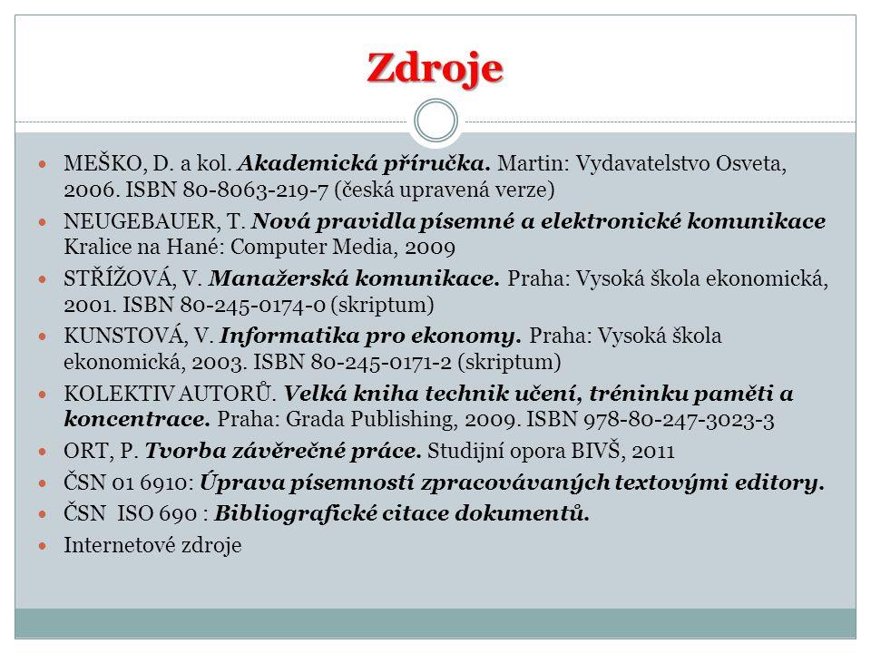 Zdroje MEŠKO, D. a kol. Akademická příručka. Martin: Vydavatelstvo Osveta, 2006. ISBN 80-8063-219-7 (česká upravená verze)