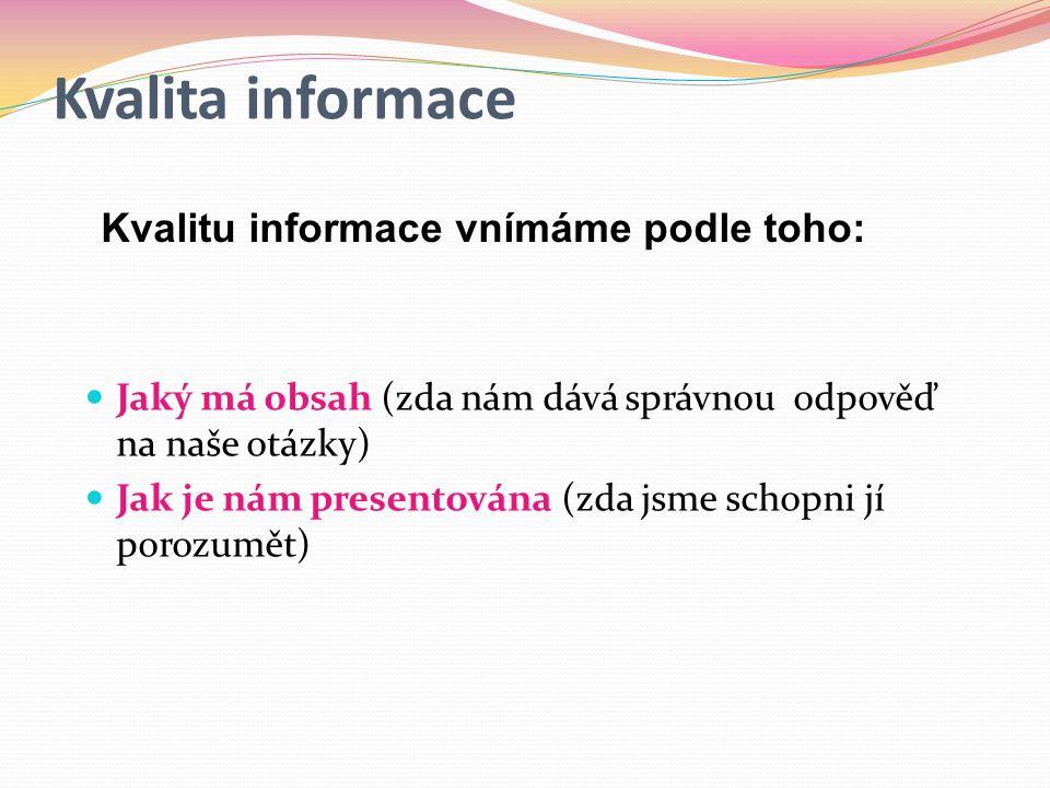 Kvalita informace Kvalitu informace vnímáme podle toho: